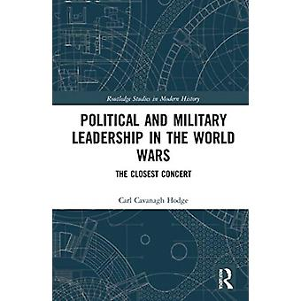 Political and Military Leadership in the World Wars by Hodge & Carl Cavanagh University of British ColumbiaOkanagan & Canada