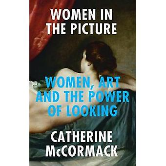 Women in the Picture Women Art and the Power of Looking