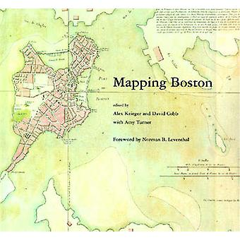 Mapping Boston by Foreword by Norman B Leventhal & Edited by Alex Krieger & Edited by David Cobb & Contributions by Amy Turner