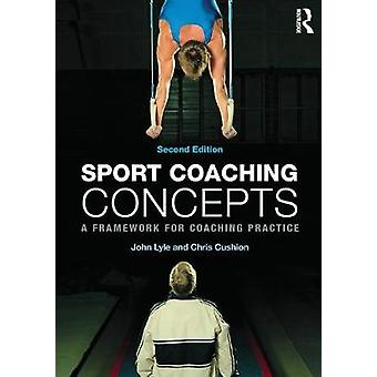 Sport Coaching Concepts A framework for coaching practice