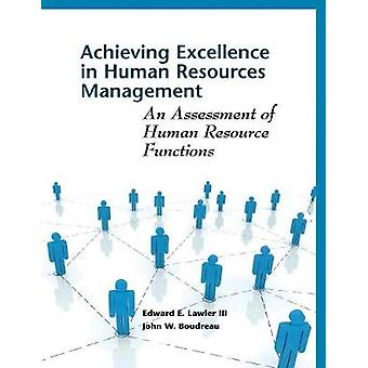 Achieving Excellence in Human Resources Management by Edward LawlerJohn W. Boudreau