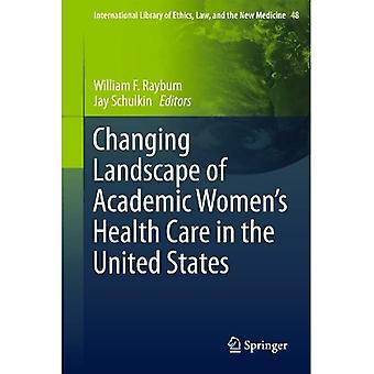 Changing Landscape of Academic Women's Health Care in the United States (International Library of Ethics, Law, and the New Medicine)