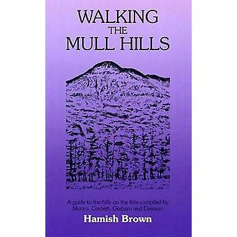 Walking the Mull Hills  A Guide to the Hills on the Lists Compiled by Munro Corbett Graham and Dawson by Hamish M Brown & Illustrated by Olive Brown & Illustrated by Jean Whittaker