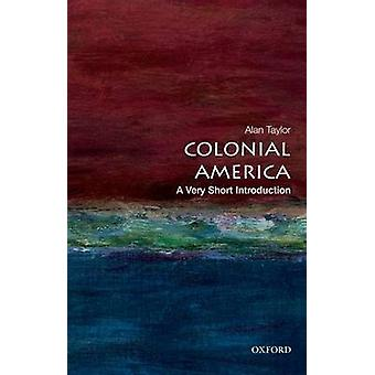 Kolonialnej Ameryki - bardzo krótkie wprowadzenie przez Alan Taylor - 97801997