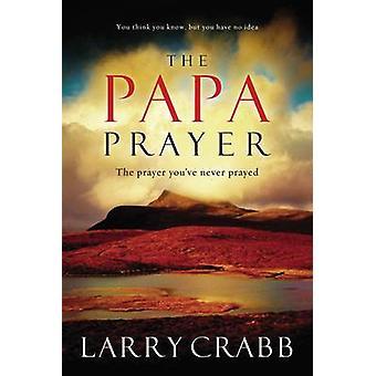 Papa bøn - bøn du har aldrig bedt af Larry Crabb - 9780
