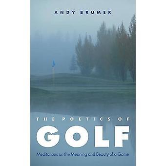 Поэтика гольфа - Медитации о значении и красоте игры