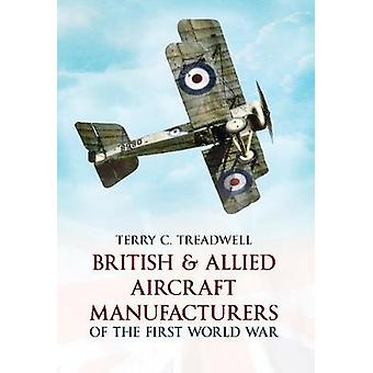 British & Allied Aircraft Manufacturers of the First World War by Ter