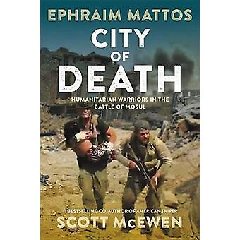 City of Death - Humanitarian Warriors in the Battle of Mosul by City o