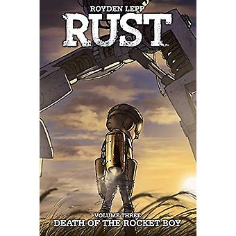 Rust Vol. 3 - Death of the Rocket Boy - Death of the Rocket Boy by Royd