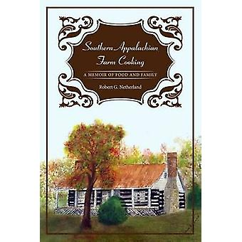 Southern Appalachian Farm Cooking - A Memoir of Food and Family by Rob