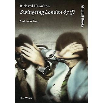 Richard Hamilton - Swingeing London 67 by Andrew Wilson - 978184638077
