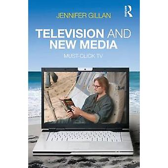 Television and New Media - Must-click TV by Jennifer Gillan - 97804158