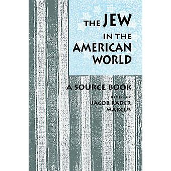 The Jew in the American World - A Source Book by Jacob Rader Marcus -