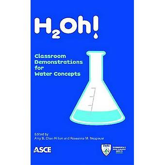 H2oh! - Classroom Demonstrations for Water Concepts by Amy B. Chan Hil