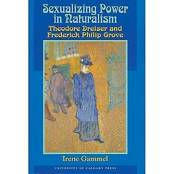 Sexualizing Power in naturalisme: Theodore Dreiser en Frederick Philip Grove