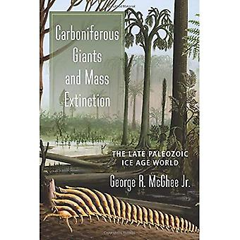 Carboniferous Giants and Mass Extinction: The Late Paleozoic Ice Age World