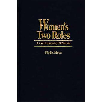 Womens Two Roles A Contemporary Dilemma by Moen & Phyllis