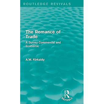 Die Romantik der Handel A Survey kommerzielle und wirtschaftliche von Kirkaldy & A.W.