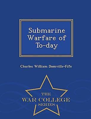 Submarine Warfare of Today  War College Series by DomvilleFife & Charles William