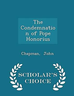 The Condemnation of Pope Honorius  Scholars Choice Edition by John & Chapman