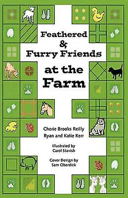 Feathered  Furry Friends at the Farm by Reilly & Cherie Brooks