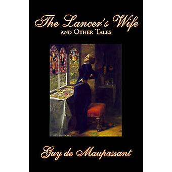 The Lancers Wife and Other Tales by Guy de Maupassant Fiction Classics Literary Short Stories by de Maupassant & Guy