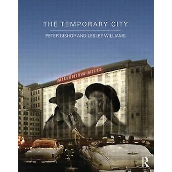 The Temporary City by Peter Bishop - Lesley Williams - 9780415670562
