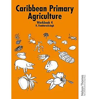 Caribbean Primary Agriculture - Workbook 4 (2nd Revised edition) by R