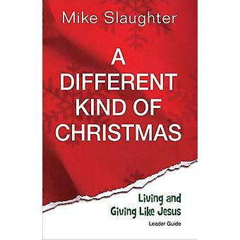 A Different Kind of Christmas - Living and Giving Like Jesus by Mike S