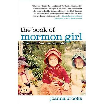 The Book of Mormon Girl - A Memoir of an American Faith by Joanna Broo