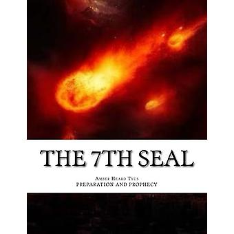 The 7th Seal - Prophecy and Preparation by Amber Heard Tyus - 97815429