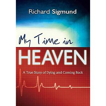 My Time in Heaven by Richard Sigmund - 9781603741231 Book