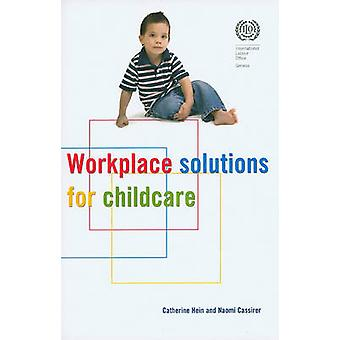 Workplace Solutions for Childcare by Catherine Hein - Naomi Cassirer
