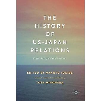 The History of US-Japan Relations - From Perry to the Present by Makot