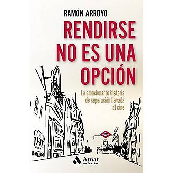 Rendirse No Es Una Opcion by Ramon Arroyo - 9788497358415 Book