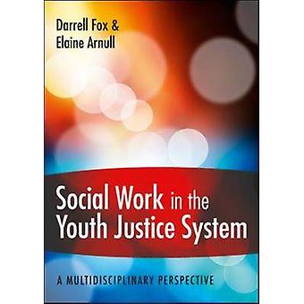 Social Work in the Youth Justice System A Multidisciplinary by Darrell Fox