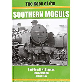 THE BOOK OF THE SOUTHERN MOGULS  PART ONE  N amp N1 CLASSES by Ian Sixsmith