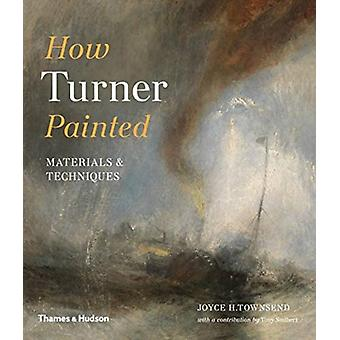 How Turner Painted by Joyce H Townsend