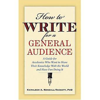 Gewusst wie: schreiben für ein allgemeines Publikum: ein Leitfaden für Akademiker, die ihr Wissen mit der Welt teilen und haben Spaß dabei (APA Lifetools) wollen: ein Leitfaden... Welt und haben Spaß dabei (APA Lifetools)
