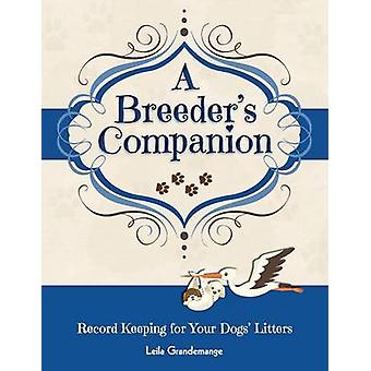A Breeders Companion Record Keeping for Your Dogs Litters by Grandemange & Leila