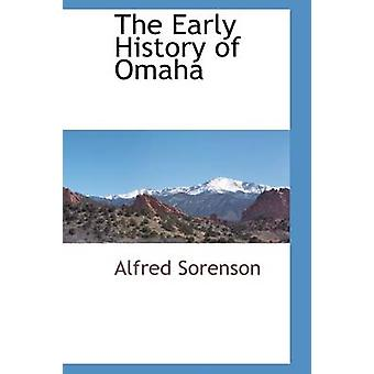 The Early History of Omaha by Sorenson & Alfred