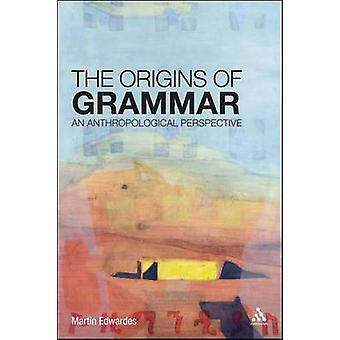 The Origins of Grammar An Anthropological Perspective by Edwardes & Martin