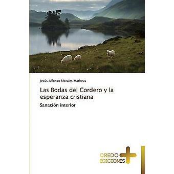 Las Bodas del Cordero y La Esperanza Cristiana by Morales Matheus Jesus Alfonso