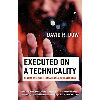 Executed on a Technicality Lethal Injustice on Americas Death Row by Dow & David R.