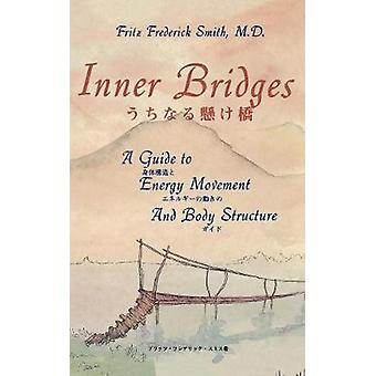Inner Bridges A Guide to Energy Movement and Body Structure by Smith & Fritz Fredrick