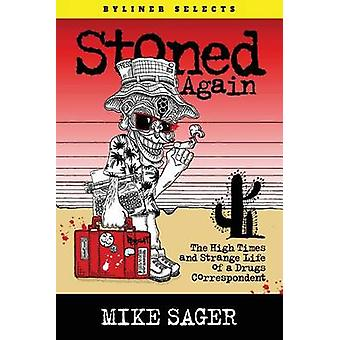 Stoned Again The High Times and Strange Life of a Drugs Correspondent by Sager & Mike