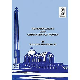Homosexuality and the Ordination of Women by Shenouda III & H.H Pope