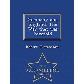 Germany and England The War that was Foretold  War College Series by Blatchford & Robert