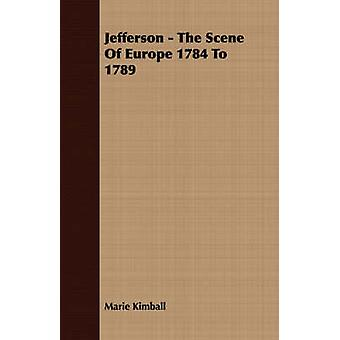 Jefferson  The Scene of Europe 1784 to 1789 by Kimball & Marie