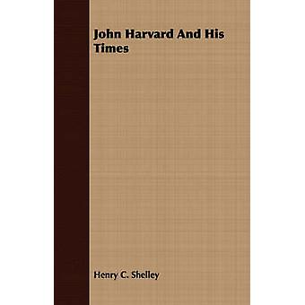 John Harvard and His Times by Shelley & Henry C.